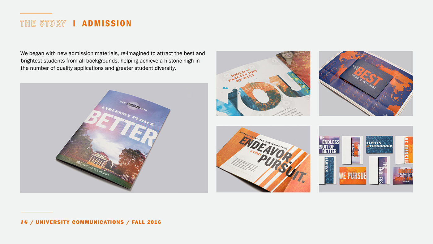(16) The Story | Admission: We began with new admission materials, re-imagined to attract the best and brightest students from all backgrounds, helping achieve a historic high in the number of quality applications and greater student diversity.